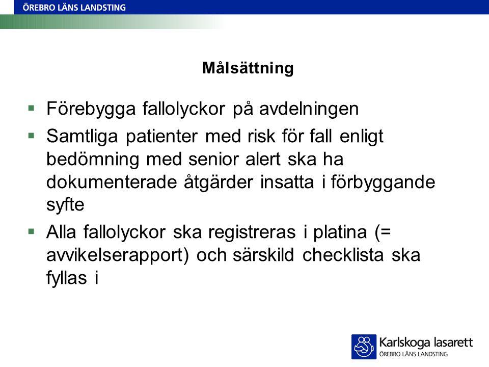 Målsättning  Förebygga fallolyckor på avdelningen  Samtliga patienter med risk för fall enligt bedömning med senior alert ska ha dokumenterade åtgär