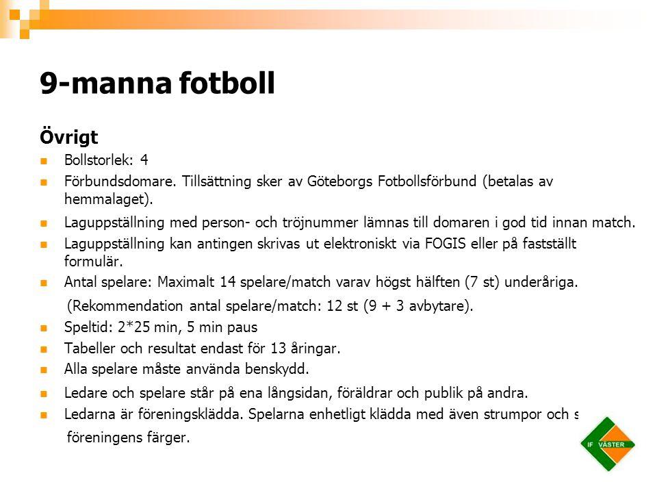 Övrigt Bollstorlek: 4 Förbundsdomare. Tillsättning sker av Göteborgs Fotbollsförbund (betalas av hemmalaget). Laguppställning med person- och tröjnumm
