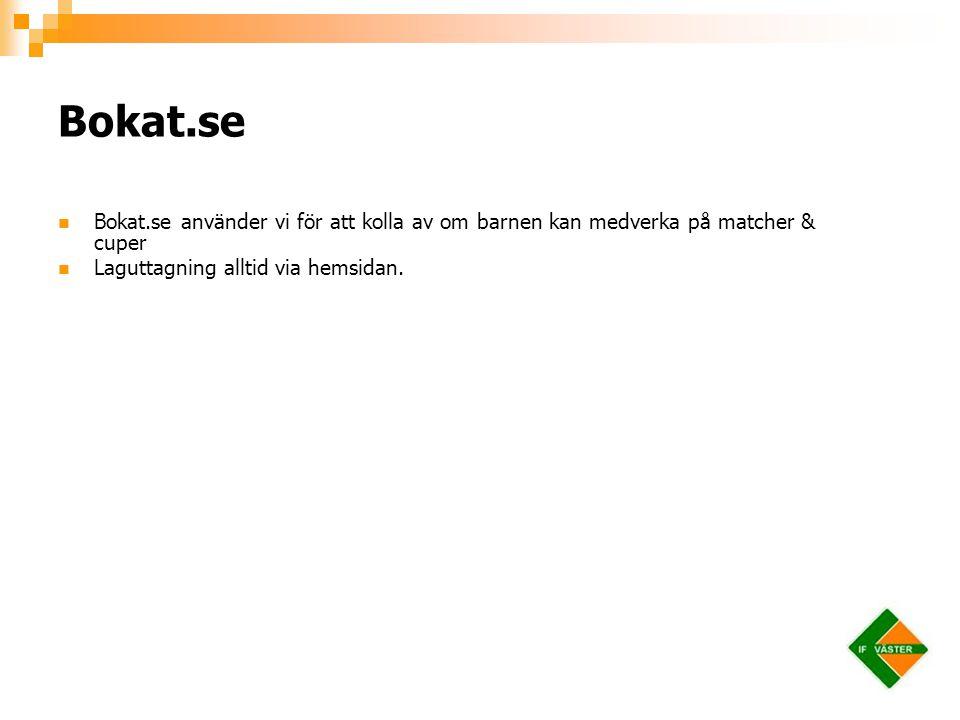 Bokat.se använder vi för att kolla av om barnen kan medverka på matcher & cuper Laguttagning alltid via hemsidan. Bokat.se