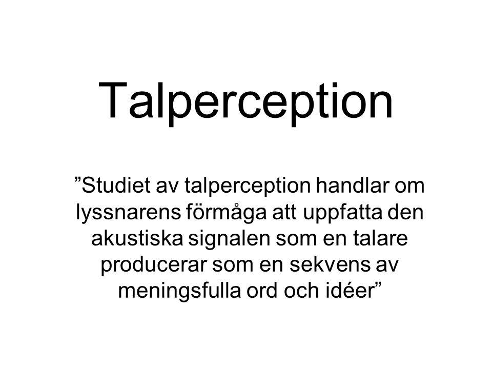 """Talperception """"Studiet av talperception handlar om lyssnarens förmåga att uppfatta den akustiska signalen som en talare producerar som en sekvens av m"""