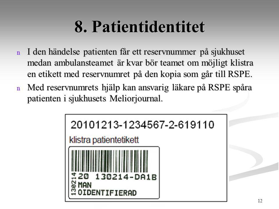 12 8. Patientidentitet n I den händelse patienten får ett reservnummer på sjukhuset medan ambulansteamet är kvar bör teamet om möjligt klistra en etik