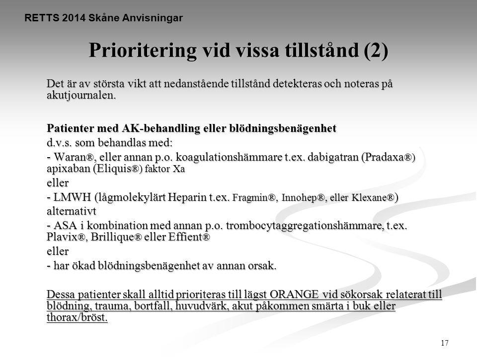 17 RETTS 2014 Skåne Anvisningar Prioritering vid vissa tillstånd (2) Det är av största vikt att nedanstående tillstånd detekteras och noteras på akutj
