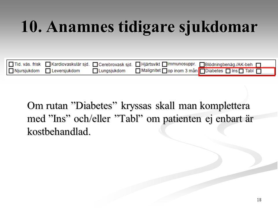 """18 10. Anamnes tidigare sjukdomar Om rutan """"Diabetes"""" kryssas skall man komplettera med """"Ins"""" och/eller """"Tabl"""" om patienten ej enbart är kostbehandlad"""