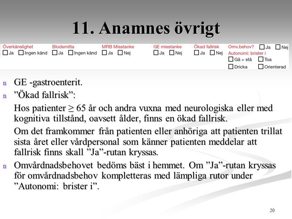 """20 11. Anamnes övrigt n GE -gastroenterit. n """"Ökad fallrisk"""": Hos patienter ≥ 65 år och andra vuxna med neurologiska eller med kognitiva tillstånd, oa"""