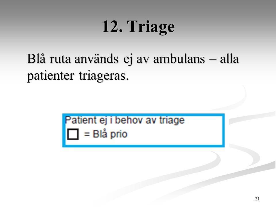 21 12. Triage Blå ruta används ej av ambulans – alla patienter triageras.