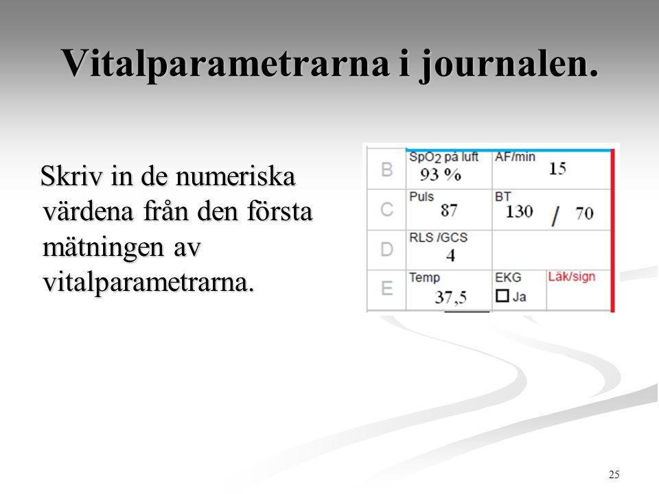 25 Vitalparametrarna i journalen. Skriv in de numeriska värdena från den första mätningen av vitalparametrarna. Skriv in de numeriska värdena från den