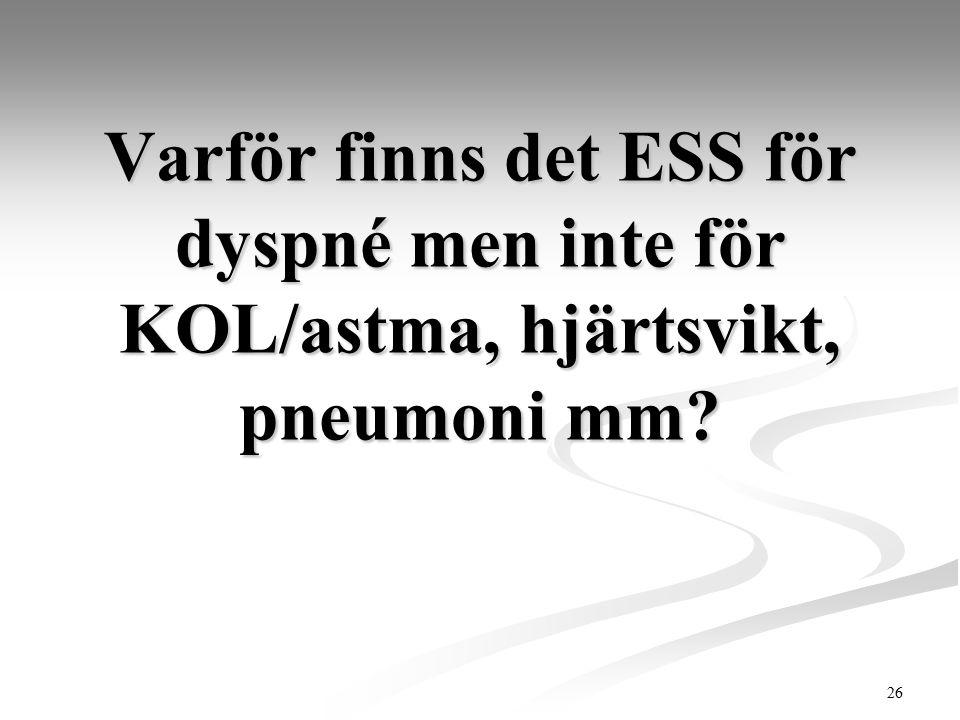 26 Varför finns det ESS för dyspné men inte för KOL/astma, hjärtsvikt, pneumoni mm?