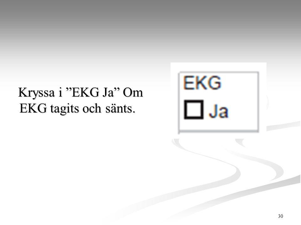 """30 Kryssa i """"EKG Ja"""" Om EKG tagits och sänts. Kryssa i """"EKG Ja"""" Om EKG tagits och sänts."""