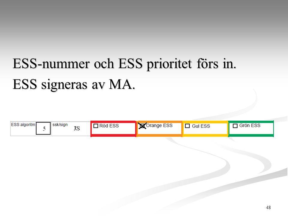 48 ESS-nummer och ESS prioritet förs in. ESS signeras av MA.