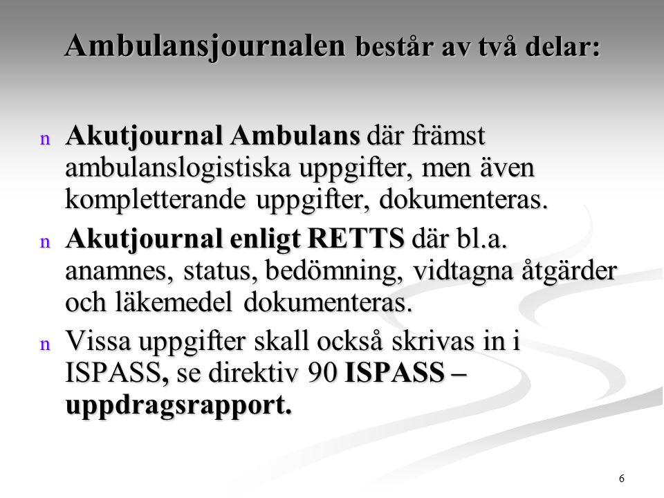 6 Ambulansjournalen består av två delar: n Akutjournal Ambulans där främst ambulanslogistiska uppgifter, men även kompletterande uppgifter, dokumenter