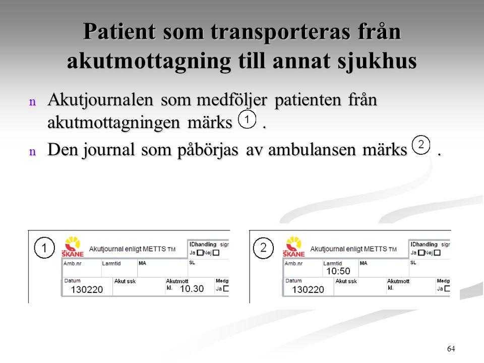 64 Patient som transporteras från akutmottagning till annat sjukhus n Akutjournalen som medföljer patienten från akutmottagningen märks. n Den journal