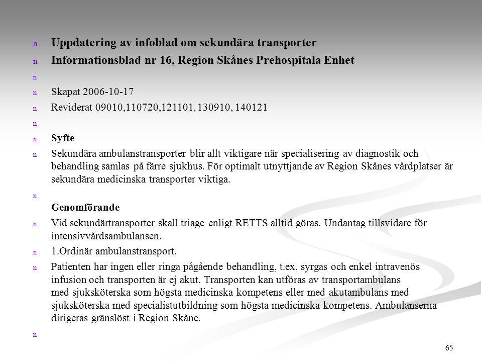 n n Uppdatering av infoblad om sekundära transporter n n Informationsblad nr 16, Region Skånes Prehospitala Enhet n n n n Skapat 2006-10-17 n n Revide