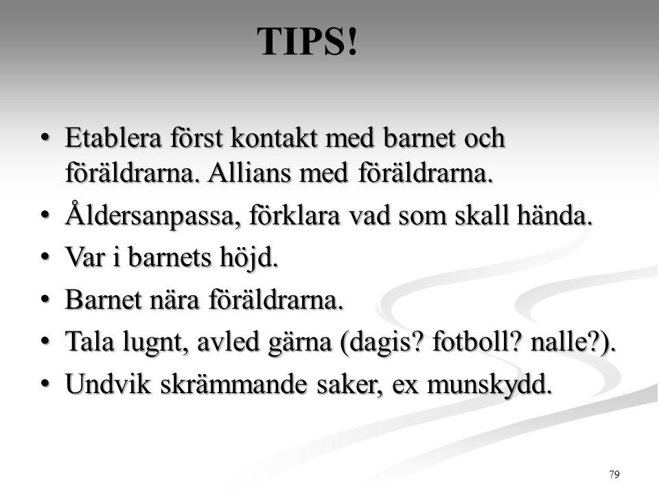 TIPS! Etablera först kontakt med barnet och föräldrarna. Allians med föräldrarna. Etablera först kontakt med barnet och föräldrarna. Allians med föräl