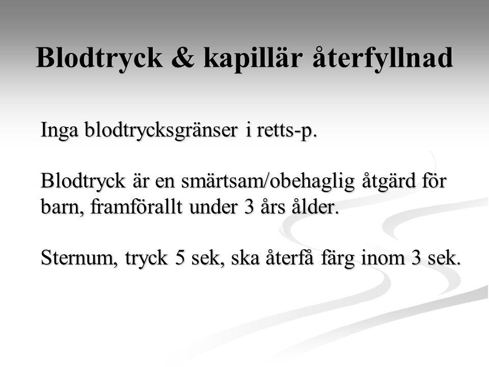 Blodtryck & kapillär återfyllnad Inga blodtrycksgränser i retts-p. Blodtryck är en smärtsam/obehaglig åtgärd för barn, framförallt under 3 års ålder.