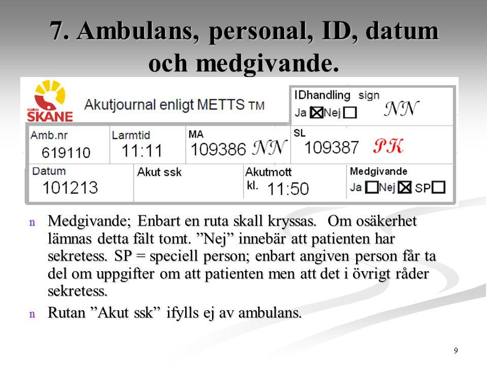 """9 7. Ambulans, personal, ID, datum och medgivande. n Medgivande; Enbart en ruta skall kryssas. Om osäkerhet lämnas detta fält tomt. """"Nej"""" innebär att"""