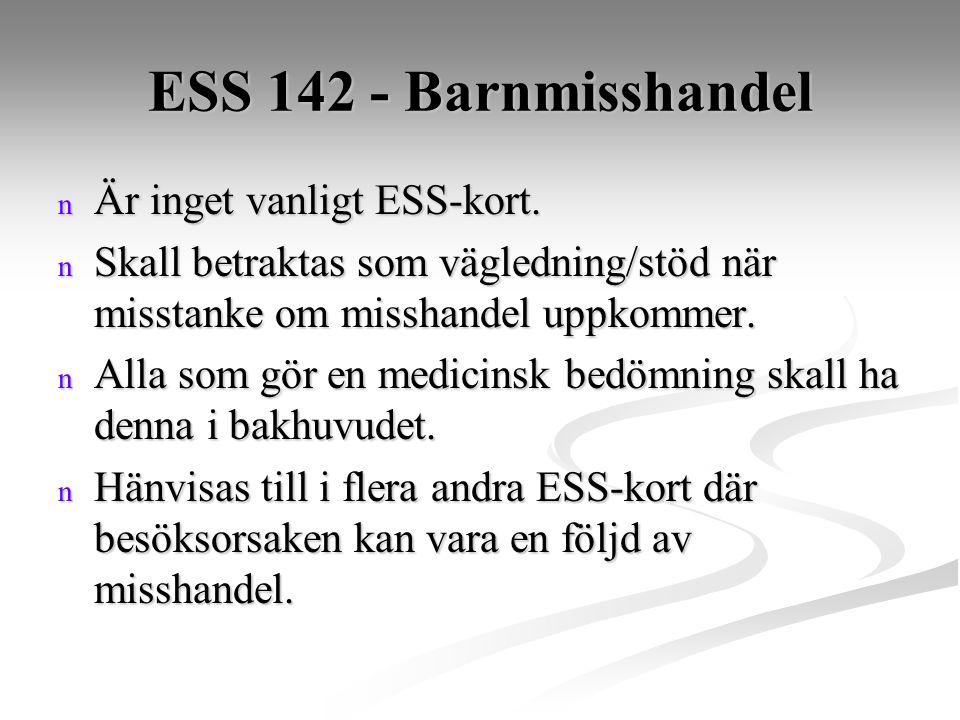 ESS 142 - Barnmisshandel n Är inget vanligt ESS-kort. n Skall betraktas som vägledning/stöd när misstanke om misshandel uppkommer. n Alla som gör en m