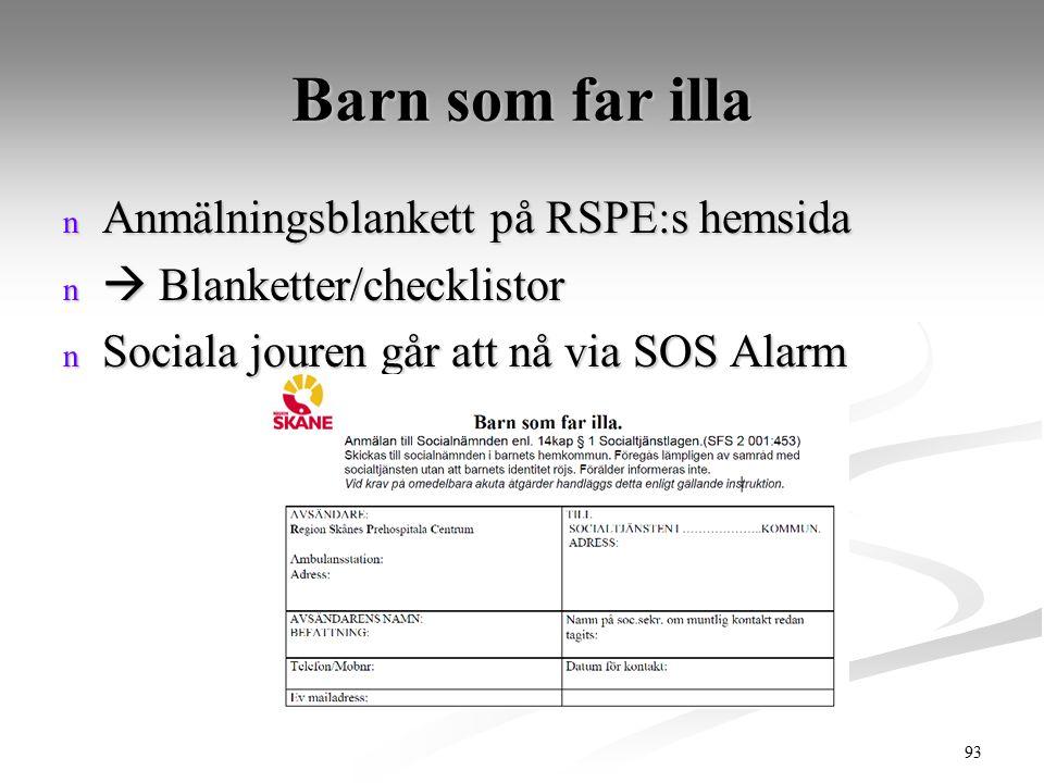 Barn som far illa n Anmälningsblankett på RSPE:s hemsida n  Blanketter/checklistor n Sociala jouren går att nå via SOS Alarm 93