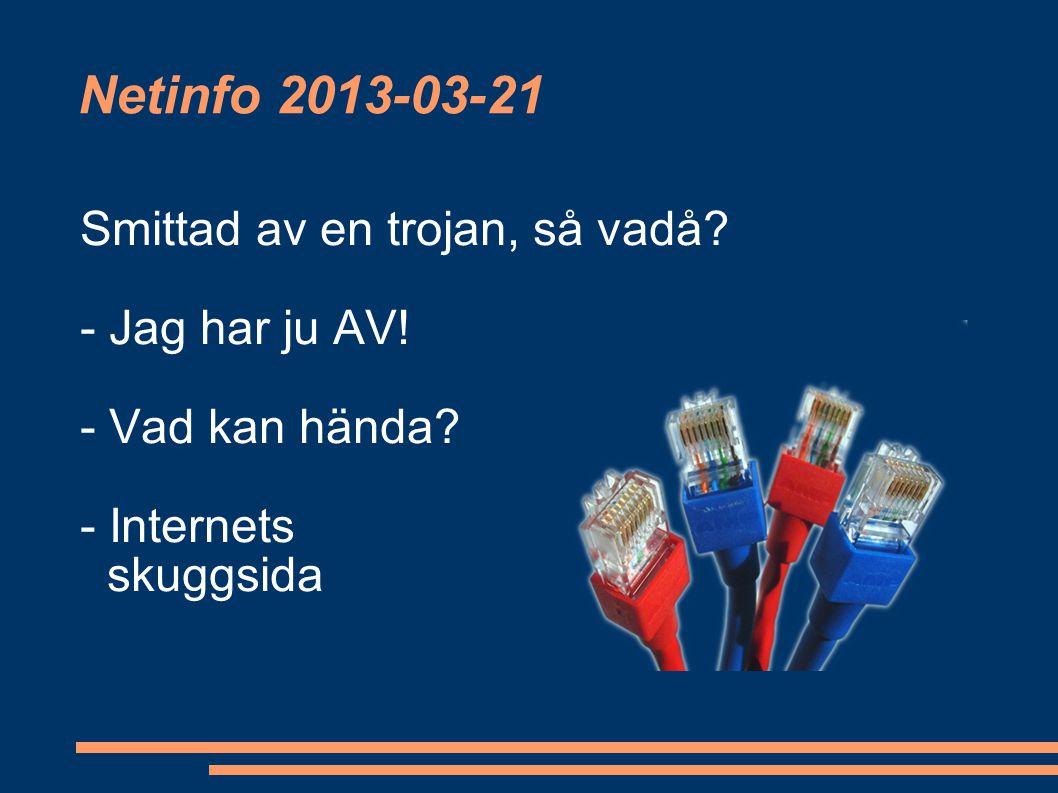 Netinfo 2013-03-21 Smittad av en trojan, så vadå? - Jag har ju AV! - Vad kan hända? - Internets skuggsida