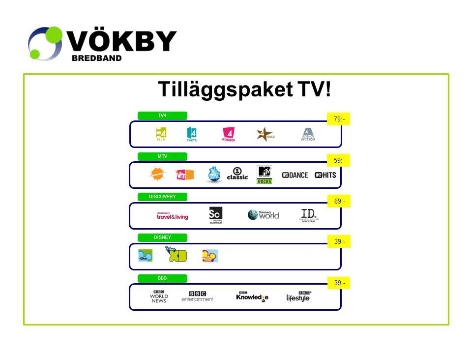 Tilläggspaket TV! TV4 MTV DISCOVERY DISNEY BBC 39:- 69:- 59:- 79:-