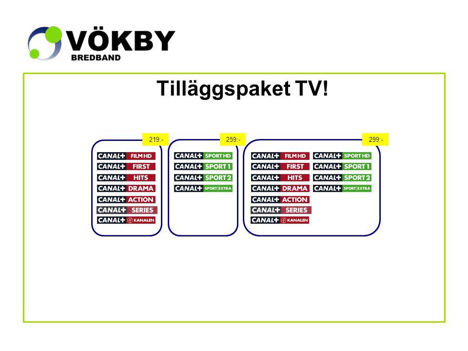 Tilläggspaket TV! 219:- 259:- 299:-