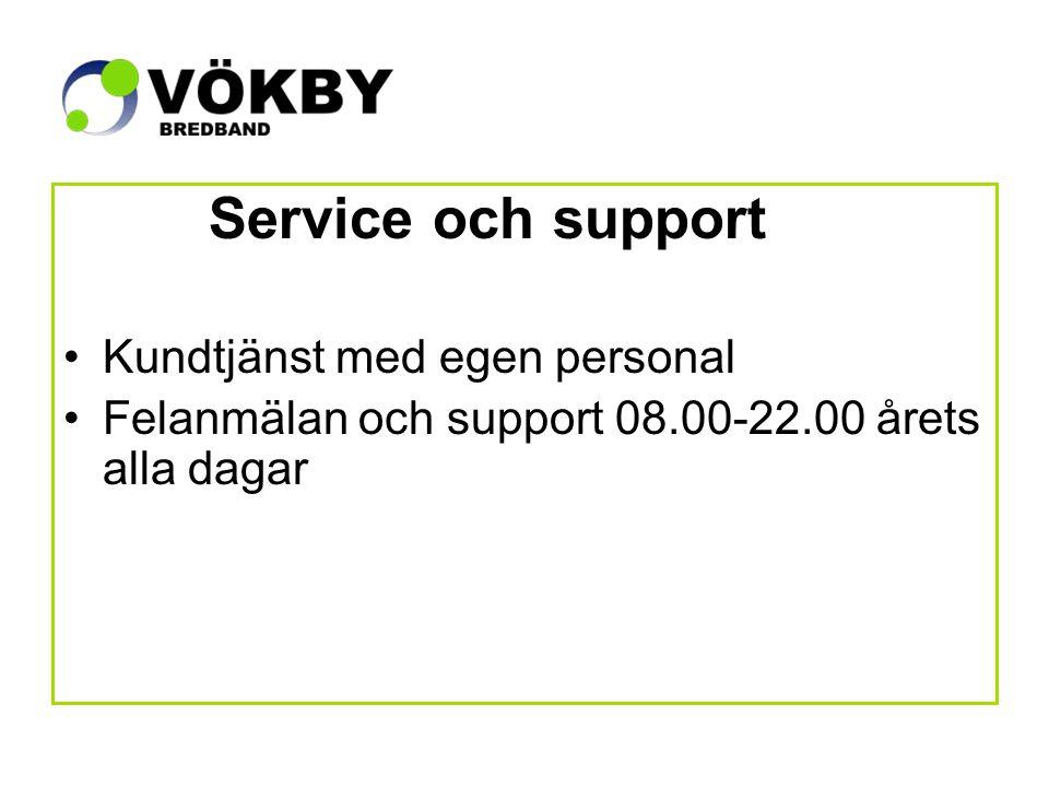 Service och support Kundtjänst med egen personal Felanmälan och support 08.00-22.00 årets alla dagar