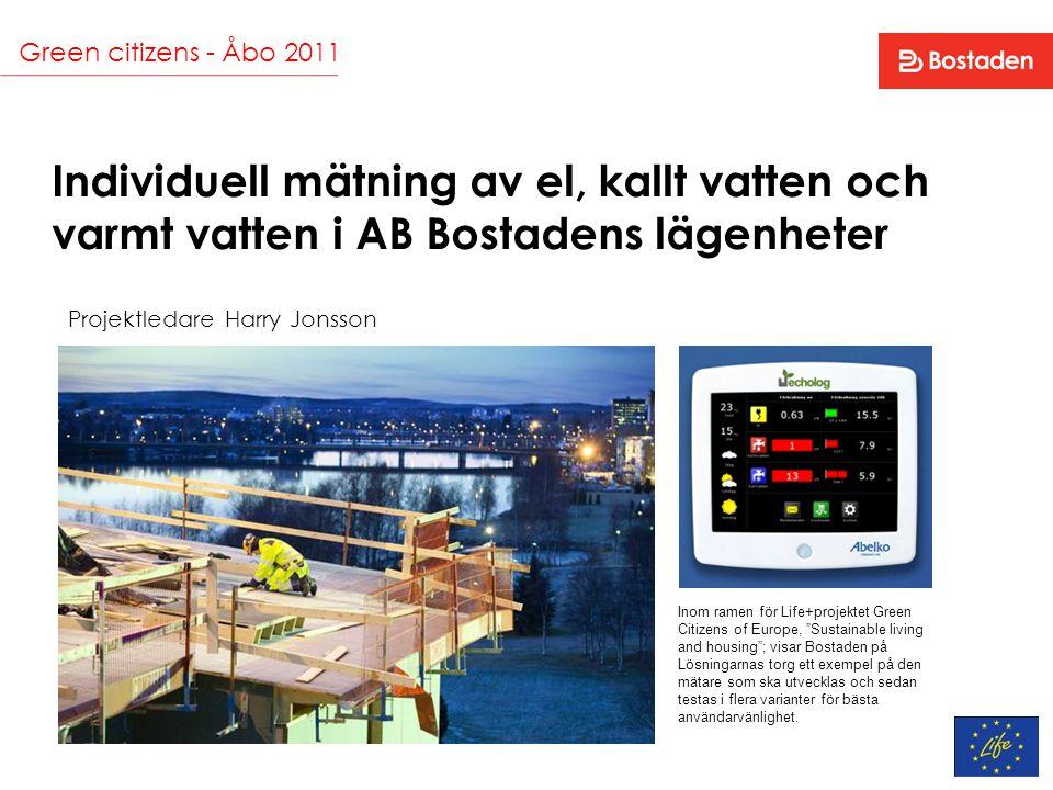 Green citizens - Åbo 2011 Individuell mätning av el, kallt vatten och varmt vatten i AB Bostadens lägenheter Projektledare Harry Jonsson Inom ramen fö