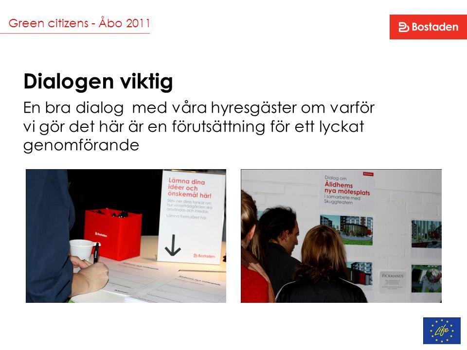 Green citizens - Åbo 2011 Dialogen viktig En bra dialog med våra hyresgäster om varför vi gör det här är en förutsättning för ett lyckat genomförande