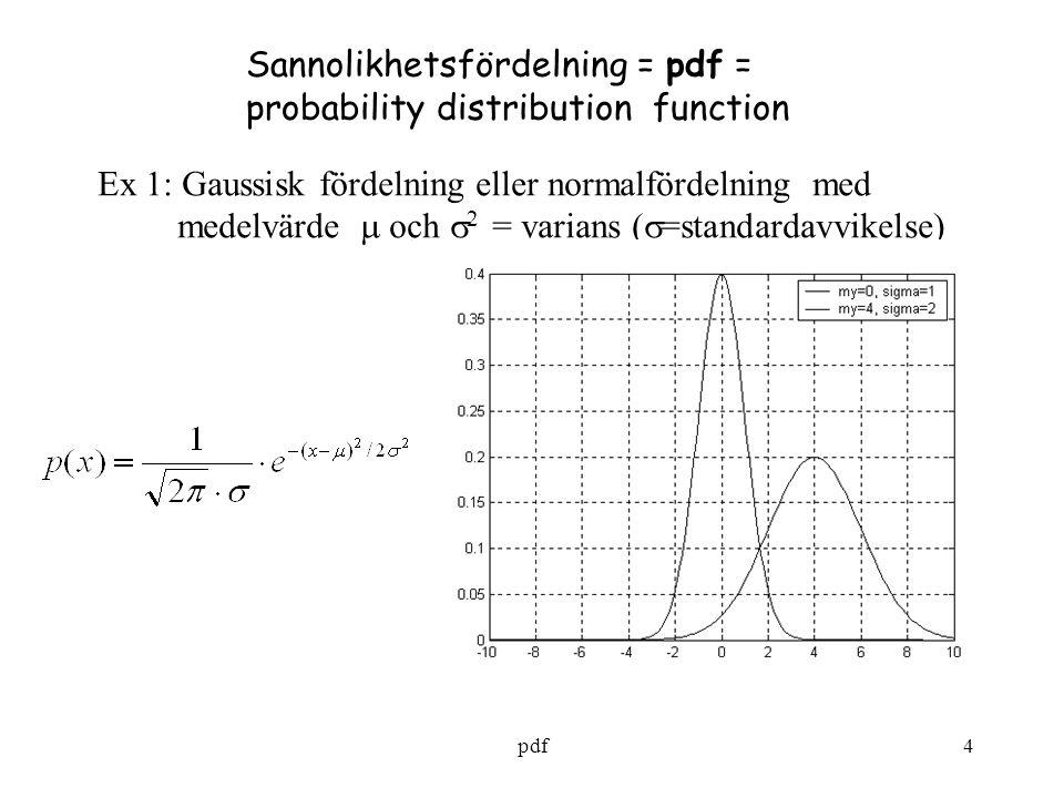 pdf4 Sannolikhetsfördelning = pdf = probability distribution function Ex 1: Gaussisk fördelning eller normalfördelning med medelvärde  och  2 = varians (  =standardavvikelse)