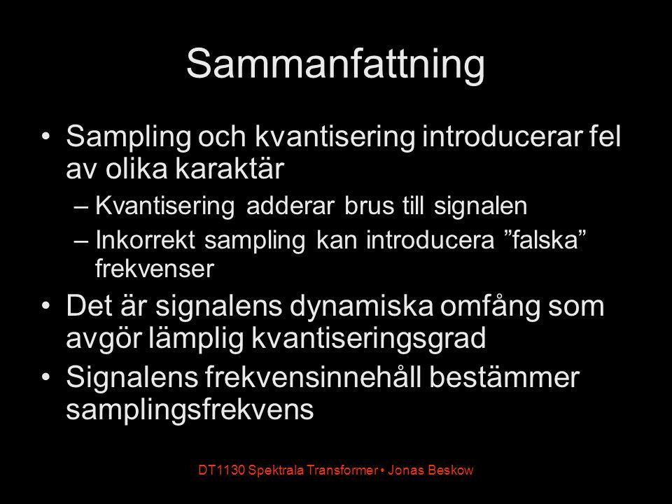 DT1130 Spektrala Transformer Jonas Beskow Sammanfattning Sampling och kvantisering introducerar fel av olika karaktär –Kvantisering adderar brus till