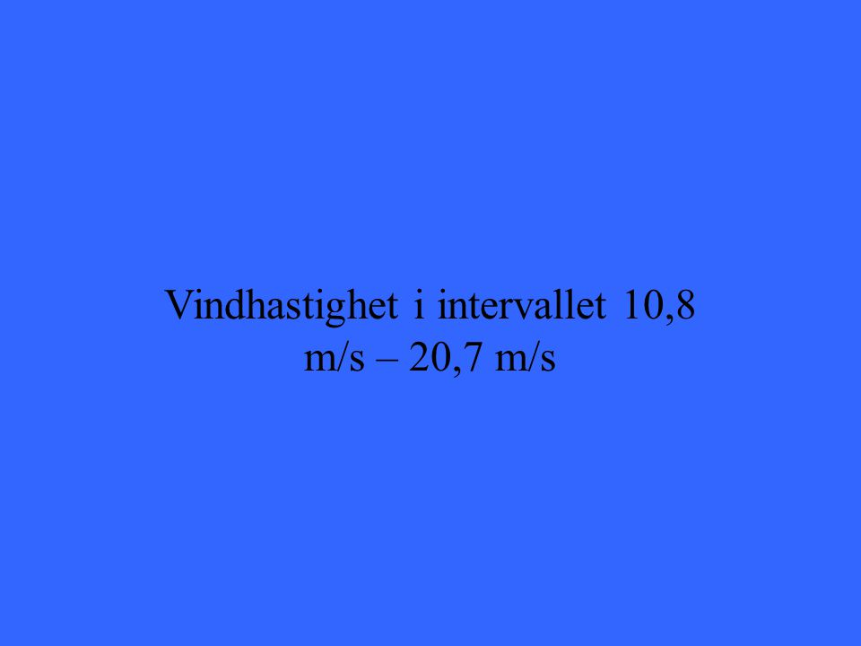 Vindhastighet i intervallet 10,8 m/s – 20,7 m/s