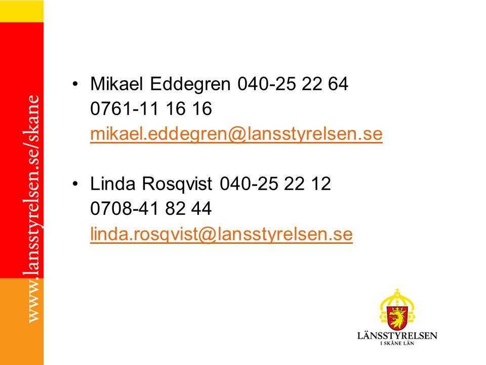 Mikael Eddegren 040-25 22 64 0761-11 16 16 mikael.eddegren@lansstyrelsen.se Linda Rosqvist 040-25 22 12 0708-41 82 44 linda.rosqvist@lansstyrelsen.se