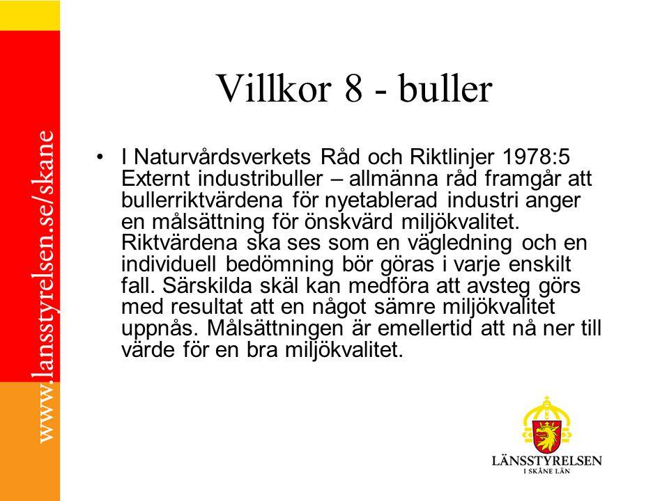 Villkor 8 - buller I Naturvårdsverkets Råd och Riktlinjer 1978:5 Externt industribuller – allmänna råd framgår att bullerriktvärdena för nyetablerad industri anger en målsättning för önskvärd miljökvalitet.