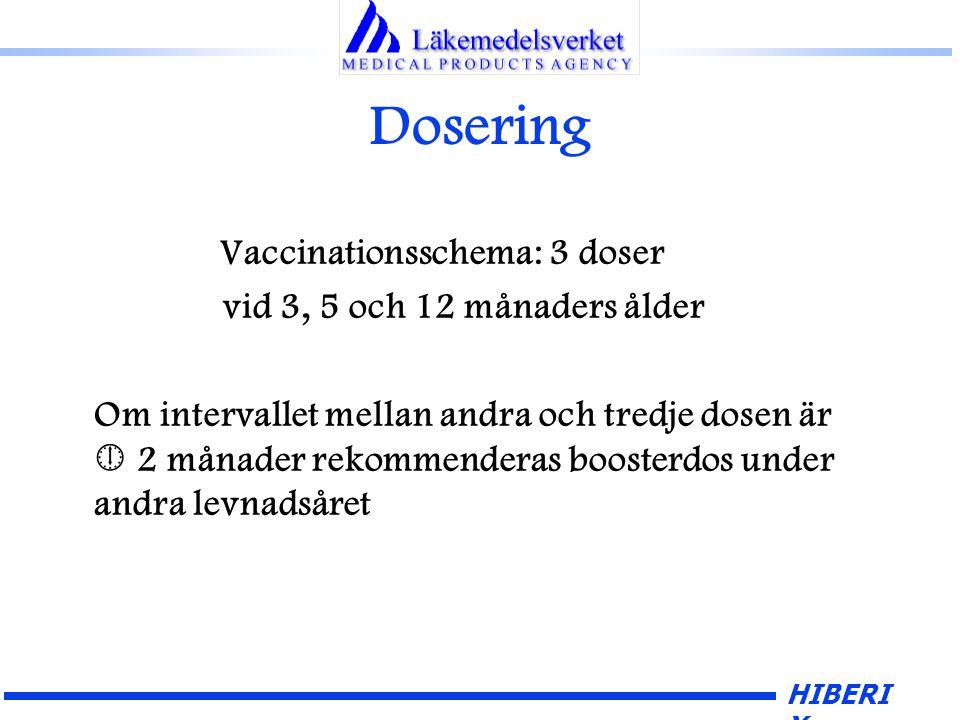 HIBERI X Dosering Vaccinationsschema: 3 doser vid 3, 5 och 12 månaders ålder Om intervallet mellan andra och tredje dosen är  2 månader rekommenderas boosterdos under andra levnadsåret