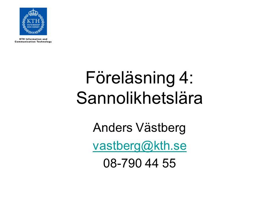 Föreläsning 4: Sannolikhetslära Anders Västberg vastberg@kth.se 08-790 44 55