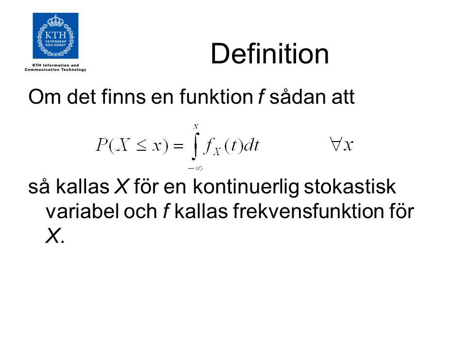 Definition Om det finns en funktion f sådan att så kallas X för en kontinuerlig stokastisk variabel och f kallas frekvensfunktion för X.