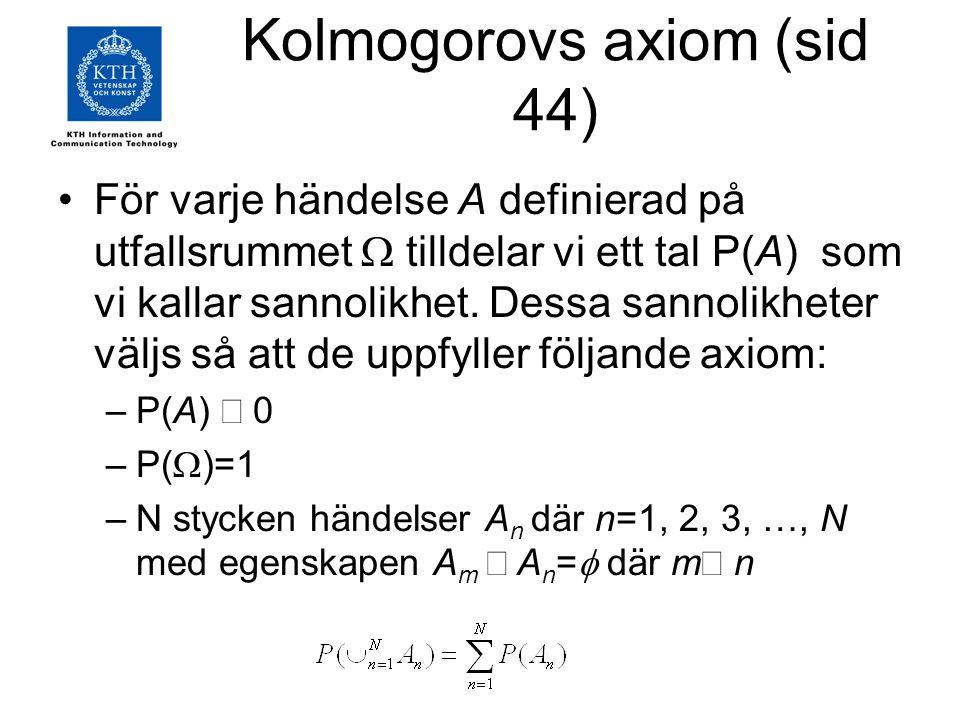 Kolmogorovs axiom (sid 44) För varje händelse A definierad på utfallsrummet  tilldelar vi ett tal P(A) som vi kallar sannolikhet. Dessa sannolikheter