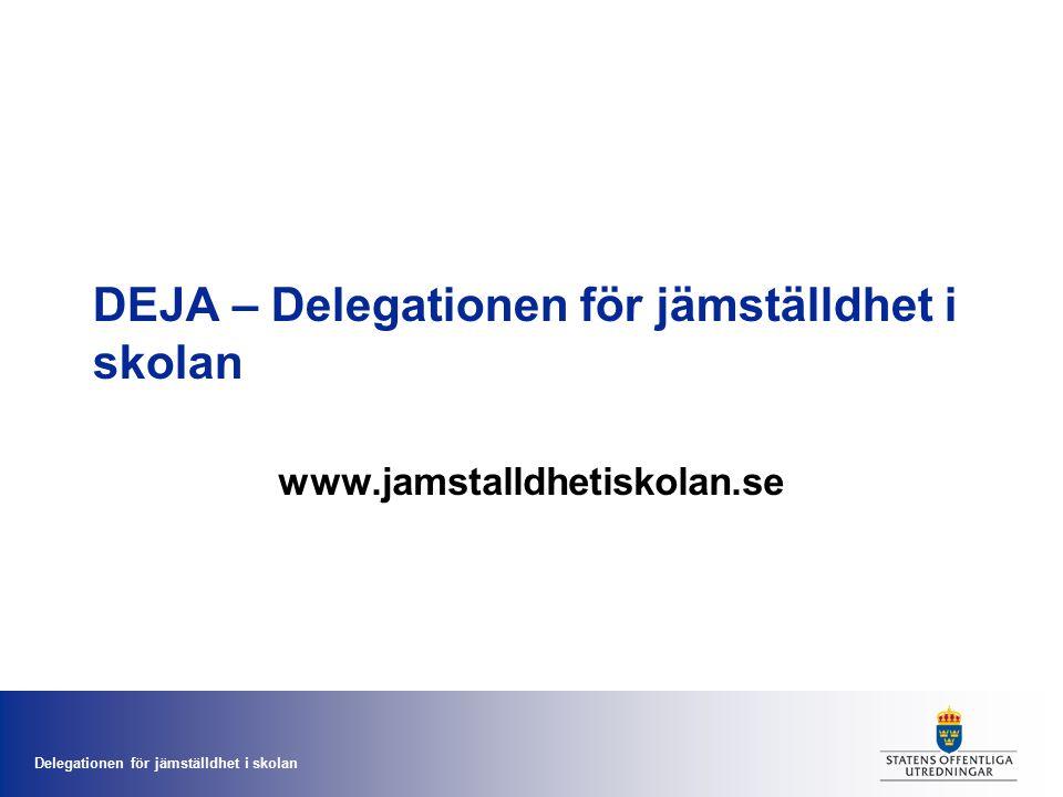 Delegationen för jämställdhet i skolan DEJA Tillkallades av utbildningsminister Jan Björklund i november 2008.