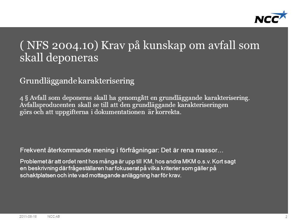 Title slide Dark grey ( NFS 2004.10) Krav på kunskap om avfall som skall deponeras Grundläggande karakterisering 4 § Avfall som deponeras skall ha genomgått en grundläggande karakterisering.