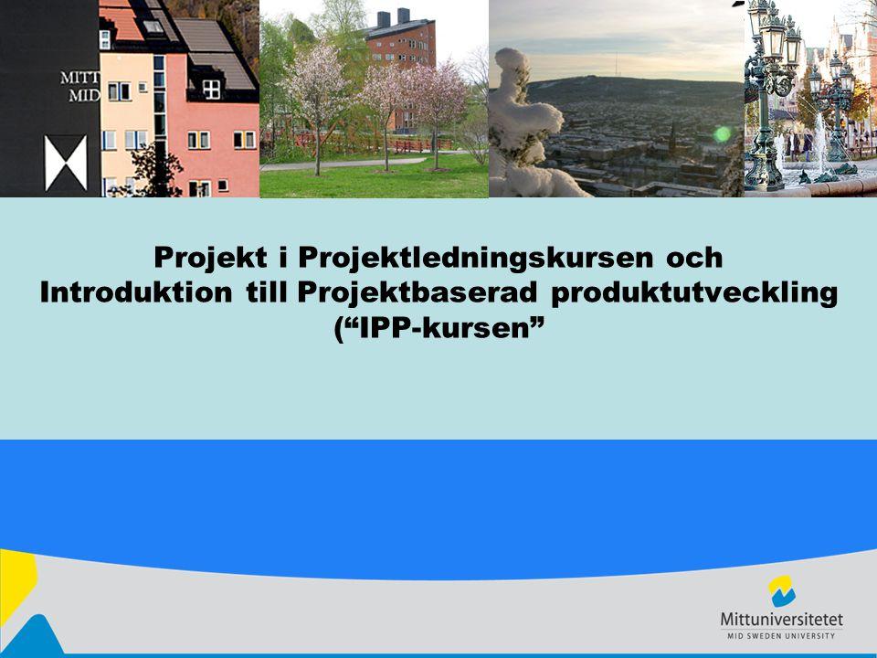 Projekt i Projektledningskursen och Introduktion till Projektbaserad produktutveckling ( IPP-kursen