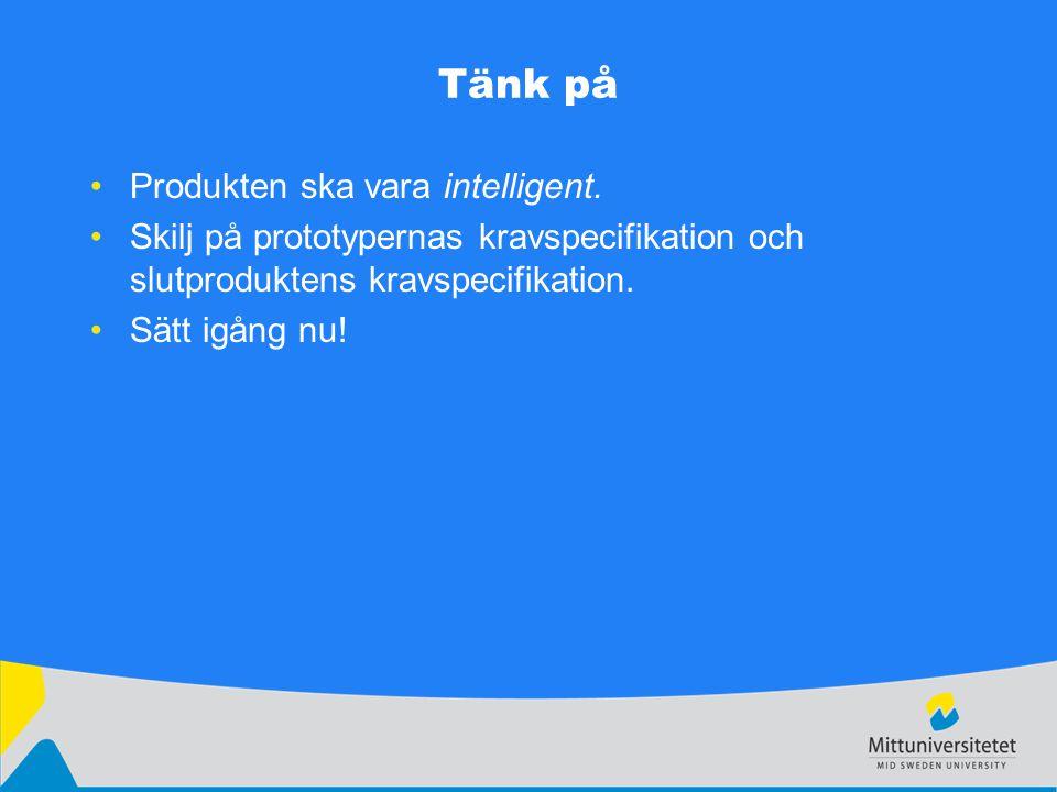Tänk på Produkten ska vara intelligent.