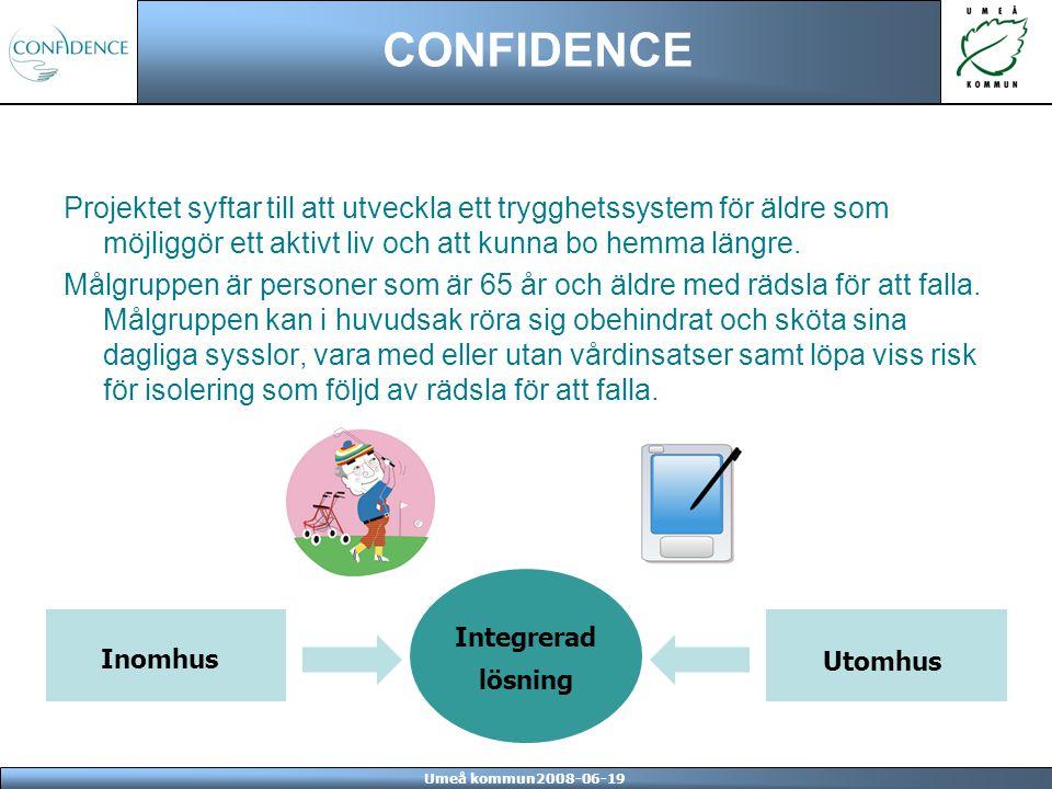 Umeå kommun2008-06-19 CONFIDENCE Projektet syftar till att utveckla ett trygghetssystem för äldre som möjliggör ett aktivt liv och att kunna bo hemma