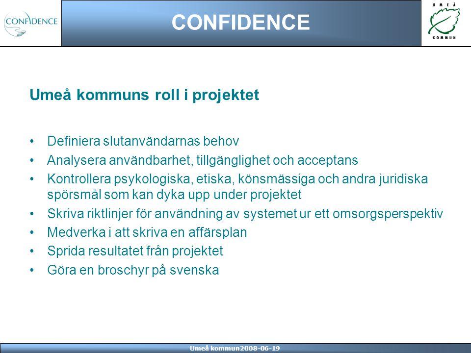 Umeå kommun2008-06-19 CONFIDENCE Umeå kommuns roll i projektet Definiera slutanvändarnas behov Analysera användbarhet, tillgänglighet och acceptans Ko