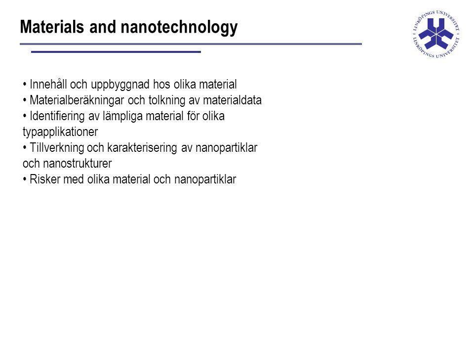 Materials and nanotechnology Innehåll och uppbyggnad hos olika material Materialberäkningar och tolkning av materialdata Identifiering av lämpliga material för olika typapplikationer Tillverkning och karakterisering av nanopartiklar och nanostrukturer Risker med olika material och nanopartiklar