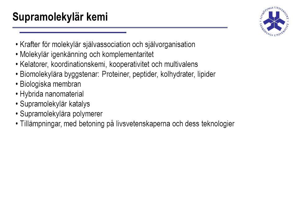 Supramolekylär kemi Krafter för molekylär självassociation och självorganisation Molekylär igenkänning och komplementaritet Kelatorer, koordinationskemi, kooperativitet och multivalens Biomolekylära byggstenar: Proteiner, peptider, kolhydrater, lipider Biologiska membran Hybrida nanomaterial Supramolekylär katalys Supramolekylära polymerer Tillämpningar, med betoning på livsvetenskaperna och dess teknologier