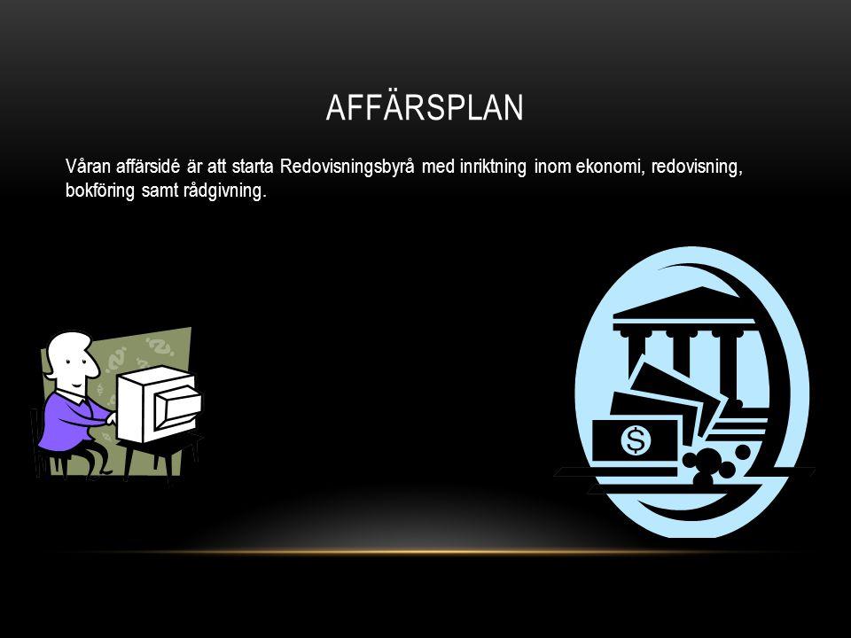AFFÄRSPLAN Våran affärsidé är att starta Redovisningsbyrå med inriktning inom ekonomi, redovisning, bokföring samt rådgivning.