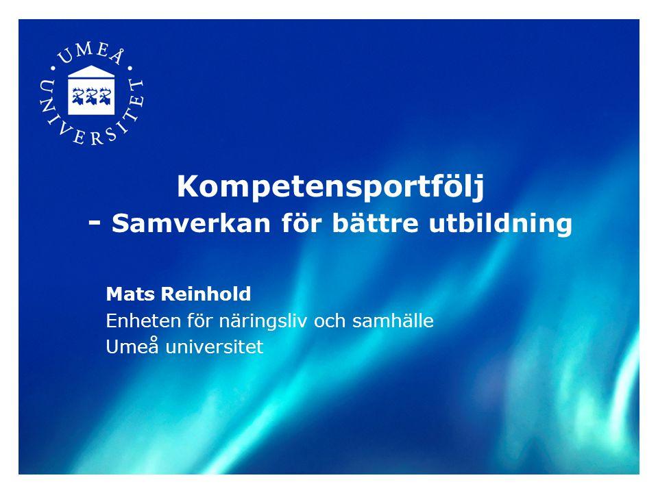 Kompetensportfölj - Samverkan för bättre utbildning Mats Reinhold Enheten för näringsliv och samhälle Umeå universitet