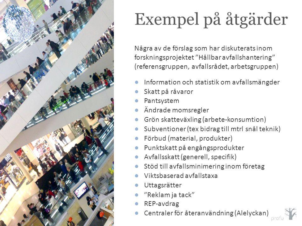 """Exempel på åtgärder Några av de förslag som har diskuterats inom forskningsprojektet """"Hållbar avfallshantering"""" (referensgruppen, avfallsrådet, arbets"""