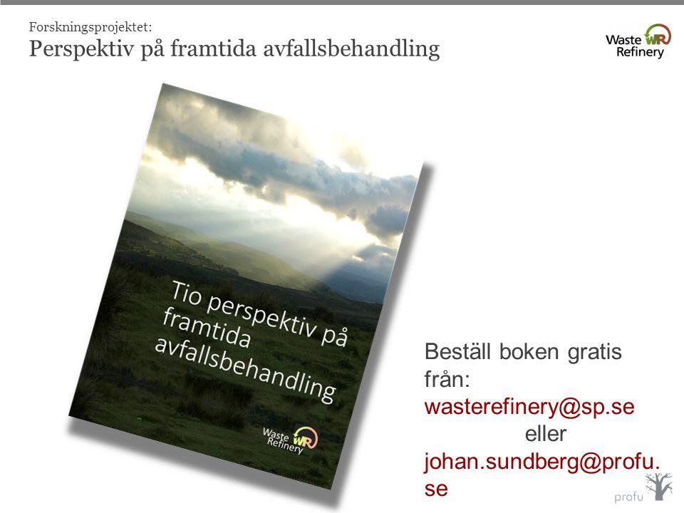 Forskningsprojektet: Perspektiv på framtida avfallsbehandling Beställ boken gratis från: wasterefinery@sp.se eller johan.sundberg@profu. se
