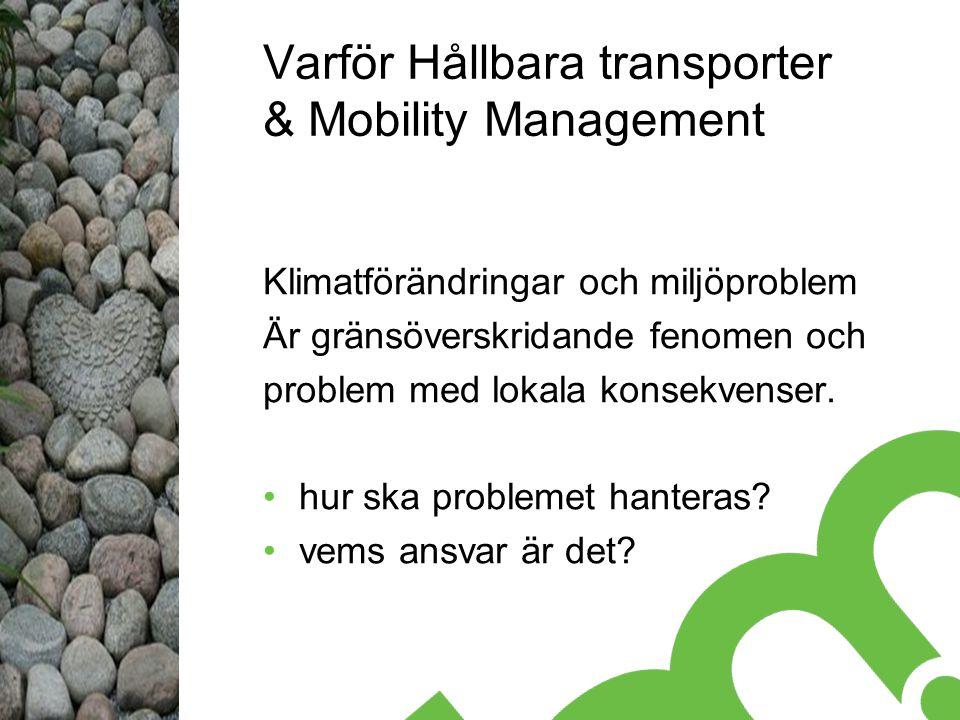 Varför Hållbara transporter & Mobility Management Klimatförändringar och miljöproblem Är gränsöverskridande fenomen och problem med lokala konsekvenser.