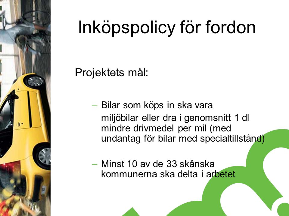 Inköpspolicy för fordon Argumenten Ett verktyg för att minska trafikens miljöpåverkan och öka trafiksäkerheten För att redovisa kommunens samlade syn på och direktiv för fordon.
